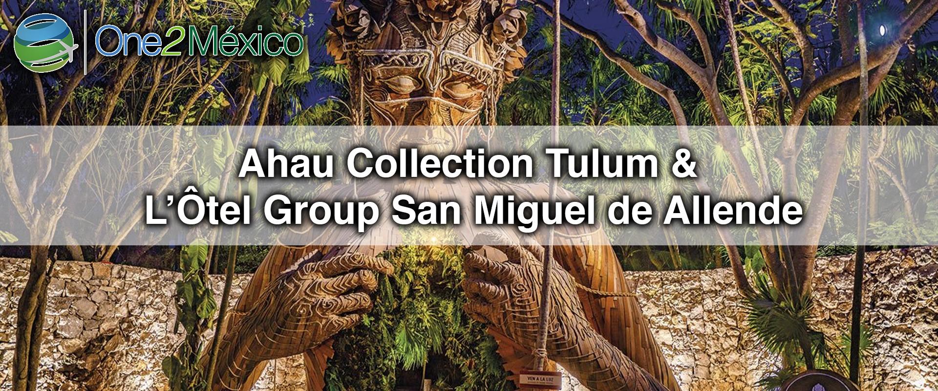 One2México | Ahau Collection Tulum & L'Ôtel Group San Miguel de Allende